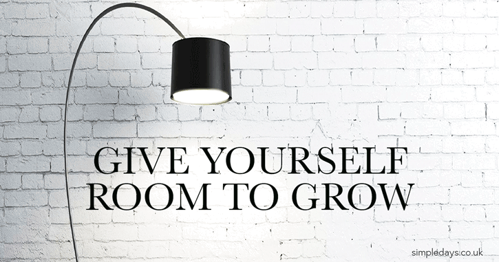 Simple living - give yourself room to grow