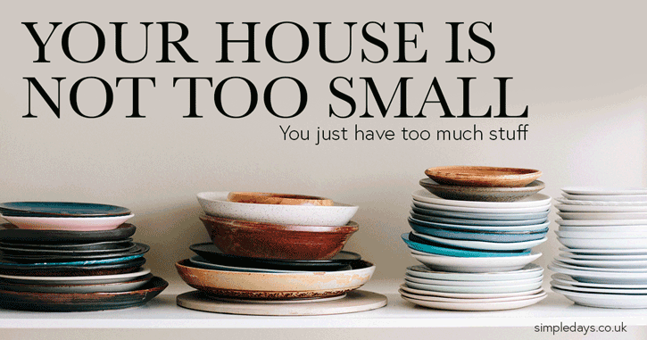 Simple living - your house is not too small