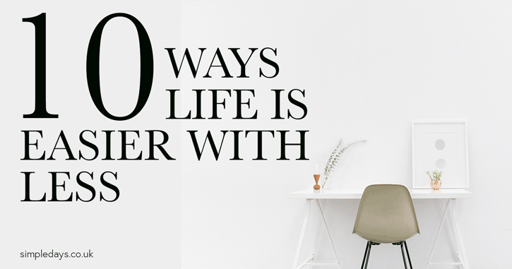 10 ways life is easier with less stuff