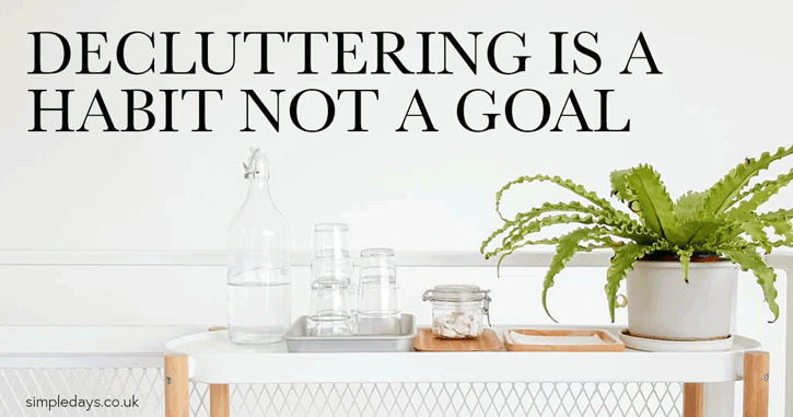 Decluttering is a habit not a goal