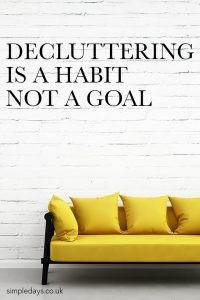 One round of decluttering, no matter how deep, will not permanently maintain a clear space. Decluttering is a habit that is well worth mastering.
