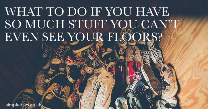What to do if you have so much stuff you can't even see your floors