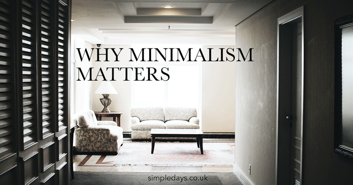 Why minimalism matters - it's life and death