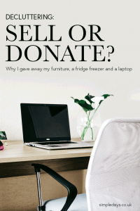 Decluttering and wondering whether to sell or donate? This is why I gave away my furniture, a fridge freezer and a laptop. And what happened afterwards.