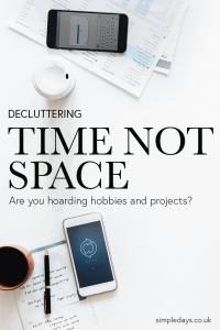 Decluttering time is just as important as decluttering space. If you are struggling to part with things, try looking at what you really spend your time on.