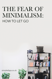 The fear of minimalism holds us back from making the kind of changes that could have a huge impact on our wellbeing and future. What are we afraid of?