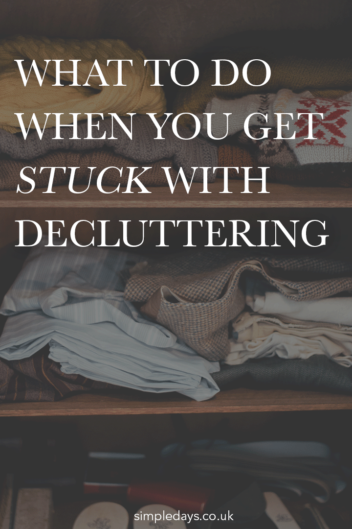 What to do when you get stuck with decluttering