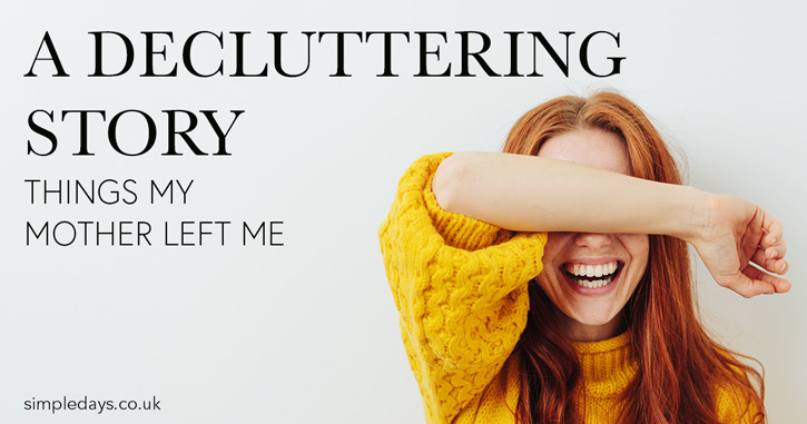 A decluttering story - things my mother left me