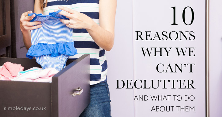 10 reasons why we can't declutter