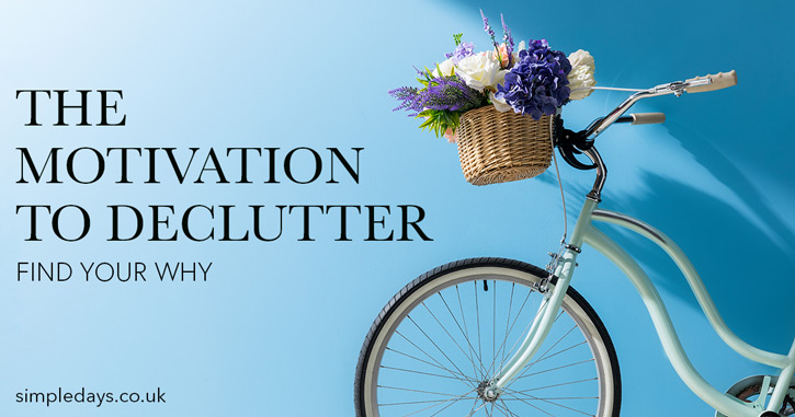 The motivation to declutter - find your why