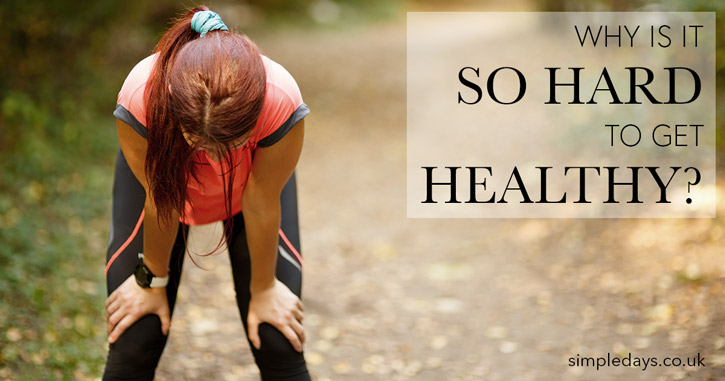 Why is it so hard to get healthy?
