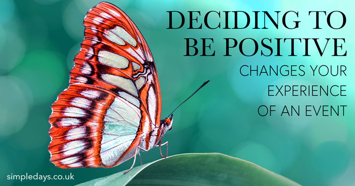 Deciding to be positive changes your experience of an event