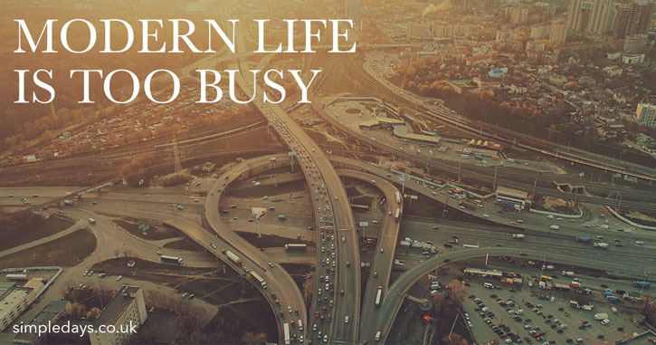 Modern life is too busy